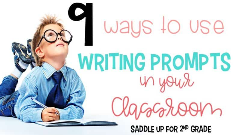 Writing Prompts: 9 Ways to Use Them in your Classroom