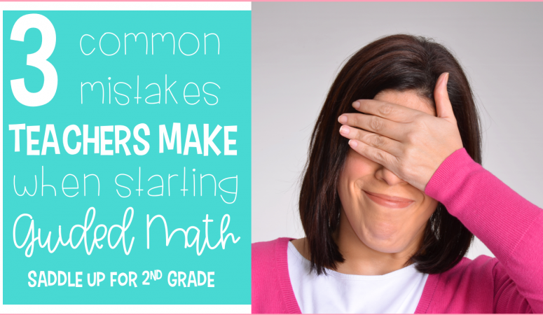 3 Common Mistakes Teachers Make When Starting Guided Math
